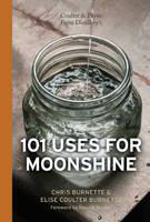 Burnette, Chris, Burnette, Elise Coulter - Coulter & Payne Farm Distillery's 101 Uses for Moonshine - 9780764351174 - V9780764351174