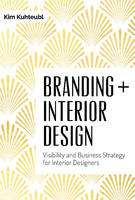 Kuhteubl, Kim - Branding + Interior Design: Visibility and Business Strategy for Interior Designers - 9780764351297 - V9780764351297