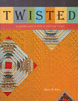 Kerr, Mary W. - Twisted: Modern Quilts with a Vintage Twist - 9780764351709 - V9780764351709