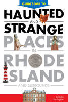 Harrington, Charles - Guidebook to Haunted & Strange Places in Rhode Island and Surrounds - 9780764351952 - V9780764351952