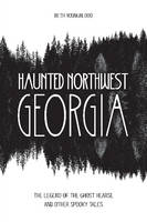 Youngblood, Beth - Haunted Northwest Georgia: The Legend of the Ghost Hearse and Other Spooky Tales - 9780764352140 - V9780764352140