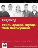 Glass, Michael K.; Scouarnec, Yann Le; Naramore, Elizabeth; Gerner, Jason; Stolz, Jeremy; Mailer, Gary - Beginning PHP5, Apache, and MySQL Web Development - 9780764579660 - V9780764579660