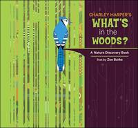 Burke, Zoe - Charley Harper's What's in the Woods? A Nature Discovery Book - 9780764964534 - V9780764964534
