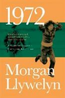 Llywelyn, Morgan - 1972: A Novel of Ireland's Unfinished Revolution (Irish Century) - 9780765381330 - 9780765381330