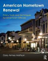 Mattson, Gary A. - American Hometown Renewal: Policy Tools and Techniques for Small Town Officials - 9780765639325 - V9780765639325