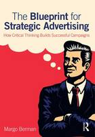 Berman, Margo - The Blueprint for Strategic Advertising: How Critical Thinking Builds Successful Campaigns - 9780765646583 - V9780765646583
