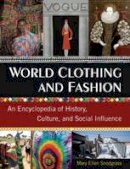 Snodgrass, Mary Ellen - World Clothing and Fashion: An Encyclopedia of History, Culture, and Social Influence - 9780765683007 - V9780765683007