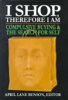 - I Shop Therefore I Am: Compulsive Buying and the Search for Self - 9780765702425 - V9780765702425