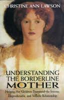 Christine Ann Lawson - Understanding the Borderline Mother: Helping Her Children Transcend the Intense, Unpredictable, and Volatile Relationship - 9780765703316 - V9780765703316