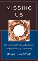 LaMothe, Ryan - Missing Us: Re-Visioning Psychoanalysis from the Perspective of Community - 9780765708809 - V9780765708809