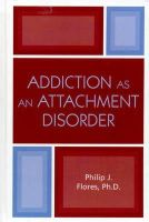 Flores, Philip J. - Addiction as an Attachment Disorder - 9780765709059 - V9780765709059