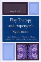 Hull, Kevin B. - PLAY THERAPY AMP ASPERGERS SYNDRPB - 9780765710192 - V9780765710192