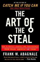 Abagnale, Frank W. - The Art of the Steal: How to Protect Yourself and Your Business from Fraud, America's #1 Crime - 9780767906845 - V9780767906845