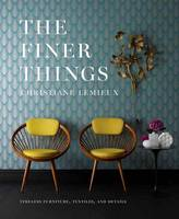 Lemieux, Christiane - The Finer Things: Timeless Furniture, Textiles, and Details - 9780770434298 - V9780770434298