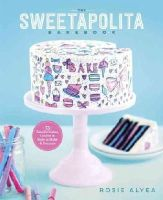 Alyea, Rosie - The Sweetapolita Bakebook: 75 Fanciful Cakes, Cookies & More to Make & Decorate - 9780770435318 - V9780770435318