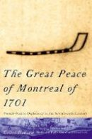 Havard, Gilles - The Great Peace of Montreal of 1701. French-native Diplomacy in the Seventeenth Century.  - 9780773522190 - V9780773522190