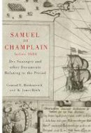 Samuel de Champlain - Samuel de Champlain before 1604: Des Sauvages and other Documents Related to the Period - 9780773537576 - V9780773537576
