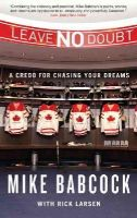 Babcock, Mike, Larsen, Rick - Leave No Doubt: A Credo for Chasing Your Dreams - 9780773544765 - V9780773544765