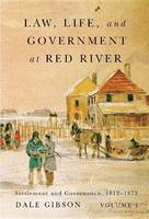 Gibson, Dale - Law, Life, and Government at Red River, Volume 1: Settlement and Governance, 1812-1872 (Rupert's Land Record Society Series) - 9780773545212 - V9780773545212
