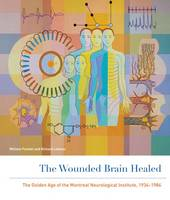 Feindel, William, Leblanc, Richard - The Wounded Brain Healed: The Golden Age of the Montreal Neurological Institute, 1934-1984 - 9780773546370 - V9780773546370