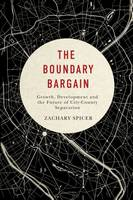 Spicer, Zachary - The Boundary Bargain: Growth, Development, and the Future of City-County Separation (Mcgill-Quenn's Studies in Urban Governance) - 9780773547490 - V9780773547490