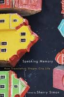 Simon, Sherry - Speaking Memory: How Translation Shapes City Life (Culture of Cities) - 9780773547896 - V9780773547896