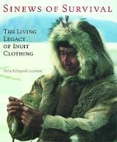 Issenman, Betty Kobayashi - Sinews of Survival: The Living Legacy of Inuit Clothing - 9780774805995 - V9780774805995