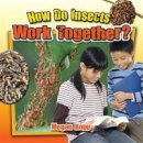 Kopp, Megan - How Do Insects Work Together? (Insects Close-Up) - 9780778719762 - V9780778719762