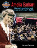 Dakers, Diane - Amelia Earhart: Pioneering Aviator and Force for Women's Rights (Crabtree Groundbreaker Biographies) - 9780778725640 - V9780778725640
