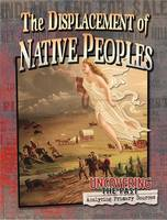 Peppas, Lynn - The Displacement of Native Peoples (Uncovering the Past: Analyzing Primary Sources) - 9780778725732 - V9780778725732