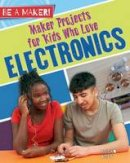 Kopp, Megan - Maker Projects for Kids Who Love Electronics (Be a Maker!) - 9780778725817 - V9780778725817