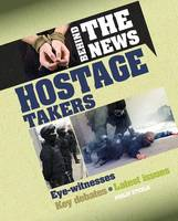 Steele, Philip - Hostage Takers (Behind the News) - 9780778725923 - V9780778725923