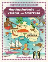 Rockett, Paul - Mapping Australia and Oceania, and Antarctica (Mapping the Continents) - 9780778726203 - V9780778726203