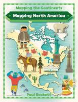 Rockett, Paul - Mapping North America (Mapping the Continents) - 9780778726227 - V9780778726227