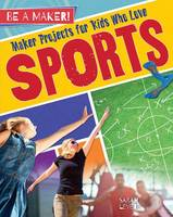 Levete, Sarah - Maker Projects for Kids Who Love Sports (Be a Maker!) - 9780778728917 - V9780778728917