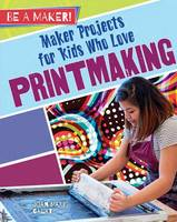 Galat, Joan Marie - Maker Projects for Kids Who Love Printmaking (Be a Maker!) - 9780778729020 - V9780778729020