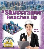 Burns, Kylie - A Skyscraper Reaches Up (Be an Engineer! Designing to Solve Problems) - 9780778729396 - V9780778729396