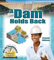 Sikkens, Crystal - A Dam Holds Back (Be an Engineer! Designing to Solve Problems) - 9780778729402 - V9780778729402