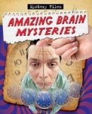 O'Brien, Cynthia - Amazing Brain Mysteries (Mystery Files) - 9780778780748 - V9780778780748