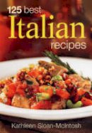 Sloan-MacIntosh, Kathleen - 125 Best Italian Recipes - 9780778801986 - V9780778801986