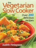 Finlayson, Judith - The Vegetarian Slow Cooker: Over 200 Delicious Recipes - 9780778802396 - V9780778802396