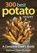 Sloan-McIntosh, Kathleen - 300 Best Potato Recipes - 9780778802785 - V9780778802785