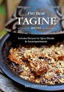 Pat Crocker - 150 Best Tagine Recipes: Including Tantalizing Recipes for Spice Blends and Accompaniments - 9780778802792 - V9780778802792