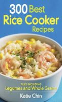 Chin, Katie - 300 Best Rice Cooker Recipes - 9780778802808 - V9780778802808
