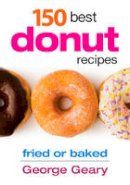 Geary, George - 150 Best Donut Recipes: Fried or Baked - 9780778804116 - V9780778804116