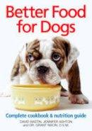 Bastin, David, Ashton, Jennifer, Nixon, Grant - Better Food For Dogs: A Complete Cookbook and Nutrition Guide - 9780778804246 - V9780778804246