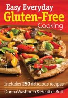 Washburn, Donna, Butt, Heather - Easy Everyday Gluten-Free Cooking: Includes 250 Delicious Recipes - 9780778804628 - V9780778804628