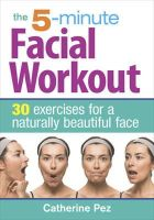 Pez, Catherine - The 5-Minute Facial Workout: 30 Exercises for a Naturally Beautiful Face - 9780778804710 - V9780778804710