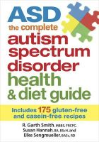 Smith, R., Hannah, Susan, Sengmueller, Elke - ASD The Complete Autism Spectrum Disorder Health and Diet Guide: Includes 175 Gluten-Free and Casein-Free  Recipes - 9780778804734 - V9780778804734