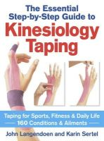 Langendoen, John, Sertel, Karin - Kinesiology Taping The Essential Step-By-Step Guide: Taping for Sports, Fitness and Daily Life  - 160 Conditions and Ailments - 9780778804819 - V9780778804819